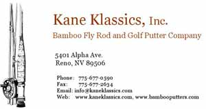 Kane Klassics, bamboo fly rods and golf putters.